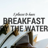 Thumbnail image for 5 Places to Have Breakfast by the Water in Sydney